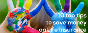 save money life insurance 10 top tips